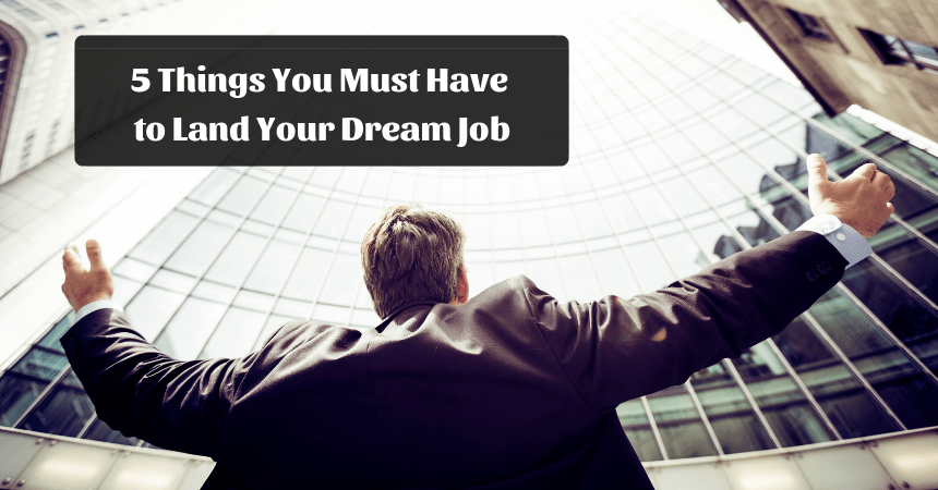 5 Things you must have to land your dream job